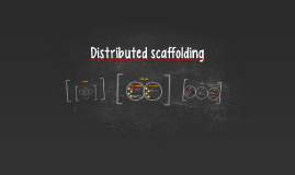 Distributed scaffolding