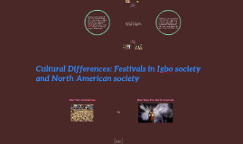 Cultural Differences: Festivals in Igbo society and North American Society