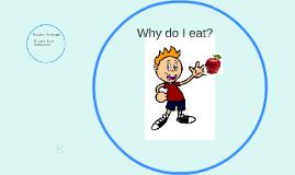 Why do I eat?