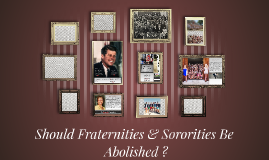 Sould Fraternities & Sororities be abolished ?