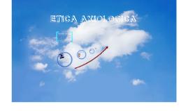 Copy of ETICA AXIOLOGICA