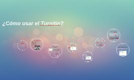 Copy of ¿Cómo usar el Turnitin?