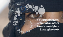 The Carpetbaggers of Kabul an other American-Afghan Entangle