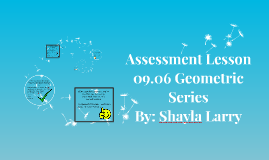 Assessment Lesson 09.06 Geometric Series