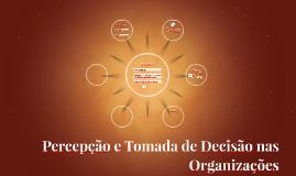 Percepção e Tomada de Decisão nas Organizações