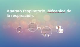Aparato respiratorio. Mécanica de la respiración.