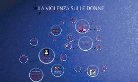 Copy of LA VIOLENZA SULLE DONNE