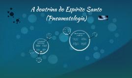A doutrina do Espírito Santo (Pneumatologia)