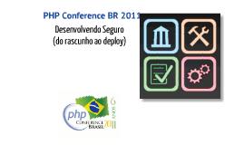 Copy of PHP Conference 2011 - Desenvolvimento Seguro (do rascunho ao deploy)