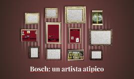 Bosch: un artista atipico