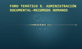 FORO TEMÁTICO 5. ADMINISTRACIÓN DOCUMENTAL - RECURSOS HUMANO