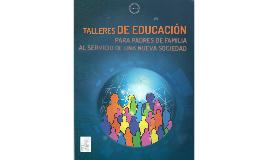 PRESENTACIÓN:Talleres de Educación para PADRES DE FAMILIA AL SERVICIO DE UNA NUEVA SOCIEDAD