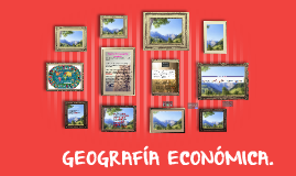 Copy of GEOGRAFIA ECONOMICA
