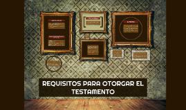 REQUISITOS PARA OTORGAR EL TESTAMENTO