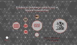Edukacja polskiego szlachcica w epoce nowozytnej