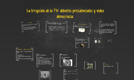 La Irrupción de la TV: Debates Presidenciales y Video democr