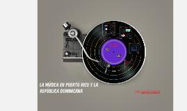 La Musica en Puerto Rico, la Republia Dominicana, y Cuba