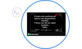 Producción audiovisual básica con dispositivos móviles.