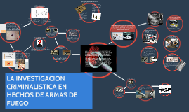 Copy of LA INVESTIGACION CRIMINALISTICA EN HECHOS DE ARMAS E FUEGO