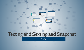 Texting and Sexting and Snapchat Oh My!