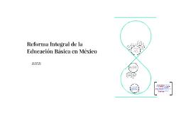 Copy of Reforma Integral de la Educación Básica en México