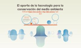 El aporte de la tecnologia para la conservacion del medio ambiente