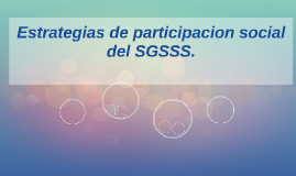 Estrategias de participacion social del SGSSS.