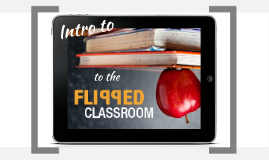 Intro to Flipped Instruction