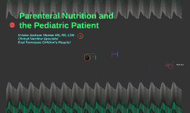 Copy of Parenteral Nutritionand the Pediatric Patient