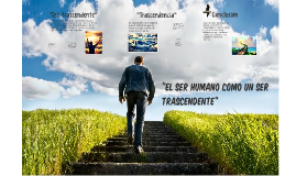 "Copy of ""El ser Humano como ser trascendente"""