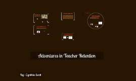 Copy of Copy of Adventures in Teacher Retention