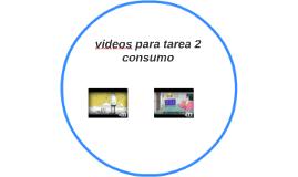VIDEOS TAREA 2 CONSUMO