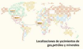 Localizaciones de yacimientos de gas,petróleo y minerales