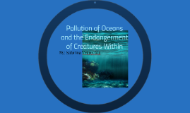 Pollution of Oceans and the Endangerment of Creatures Within