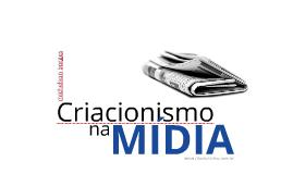 Criacionismo na mídia (versão curta)