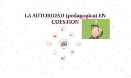 Copy of LA AUTORIDAD (pedagogica) EN CUESTION