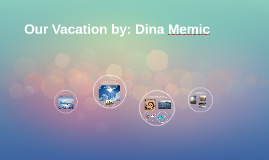 Our Vacation by: Dina Memic