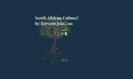 South African Culture By: Tervont Johnson