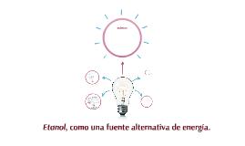 Etanol, como una fuente alternativa de energía.