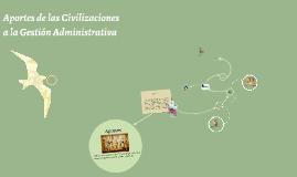Aportes de las Civilizaciones a la Gestion Administrativa