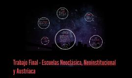Trabajo Final - Escuelas Neoclásica, Neoinstitucional y Aust