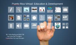 Copy of Puerto Rico Virtual: Education & Development