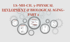 LS-MH-CH. 3-PHYSICAL DEVELOPMENT & BIOLOGICAL AGING-PART 2