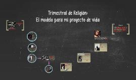 Trimestral Religión: El modelo de mi proyecto de vida