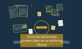 TOMA DE DECISIONES EN UN ENTORNO GLOBAL