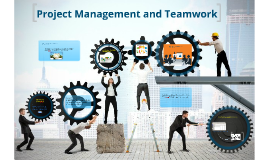 Project Mangament and Teamwork