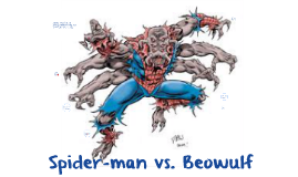 beowulf vs spiderman I think spiderman and beowulf share many qualities i think you did a good job of pointing them out the big difference i find is the humility of spiderman verses the.