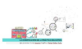 LA SIGNIFIACACION DE LA PRACTICA EDUCATIVA