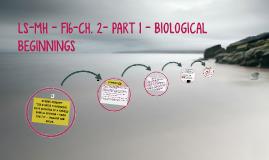 MHLS - CH. 2- PART 1 -BIOLOGICAL BEGINNINGS