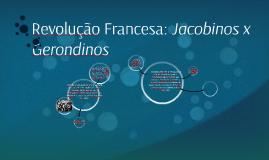 Revolução Francesa: Jacobinos x Gerondinos